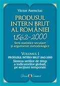 Produsul Intern Brut al României 1862-2000. Serii statistice seculare și argumente metodologice. Volumul I