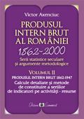 Produsul Intern Brut al României 1862-2000. Serii statistice seculare și argumente metodologice. Volumul II
