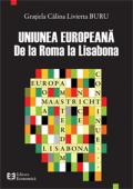 Uniunea Europeană: de la Roma la Lisabona