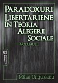 Paradoxuri libertariene în teoria alegerii sociale. Volumul I