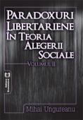 Paradoxuri libertariene în teoria alegerii sociale. Volumul II