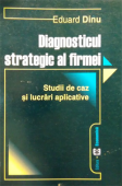 Diagnosticul strategic al firmei: studii de caz și lucrări aplicative