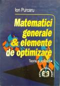 Matematici generale și elemente de optimizare: teorie și aplicații, ediția I