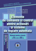 Elemente de comandă și control pentru acționări și sisteme de reglare automată. Manual pentru clasele a XI-a și a XII-a