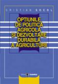Opțiunile de politică agricolă și dezvoltare durabilă a agriculturii