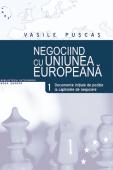 Negociind cu Uniunea Europeană. Volumul I - Documente inițiale de poziție la capitolele de negociere
