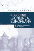 Negociind cu Uniunea Europeană. Volumul IV - Pregătirea mediului de negociere