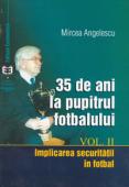 35 de ani la pupitrul fotbalului, volumul II - implicarea securității în fotbal