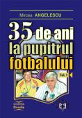 35 de ani la pupitrul fotbalului, volumul I