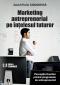 Marketing antreprenorial pe înțelesul tuturor