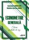 Econometrie generală. Teorie și studii de caz