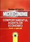 Microeconomie: comportamentul agenților economici, teorie și aplicații