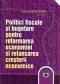 Politici fiscale și bugetare pentru reformarea economiei și relansarea creșterii economice