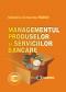 Managementul produselor și serviciilor bancare