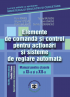 Elemente de comandă și control pentru acționări și sisteme de reglare automată. Manual pentru clasele a XI-a și a XII-a