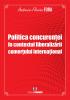 Politica concurenței în contextul liberalizării comerțului internațional