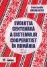 Evoluția centenară a sistemului cooperatist în România