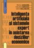 Inteligența artificială și sistemele expert în asistarea deciziilor economice