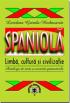 Spaniolă. Limbă, cultură și civilizație. Antologie de texte  și exerciții gramaticale
