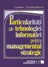 Particularități ale tehnologiei informației pentru managementul strategic