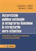Autoritățile publice naționale și integrarea României în structurile euro-atlantice. Organizarea, atribuțiile, funcționarea și conducerea activității