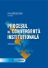 Procesul de convergență instituțională, volumul I
